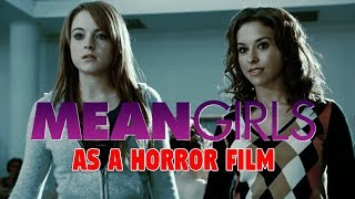 MEAN GIRLS AS A HORROR FILM
