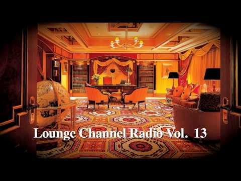 Lounge Channel Volume 13 [World, Asian, Japanese, French, Oriental, Arabic Chill out]