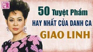 50 Tuyệt Phẩm Hay Nhất Của Danh Ca GIAO LINH - Nhạc Vàng Xưa Để Đời