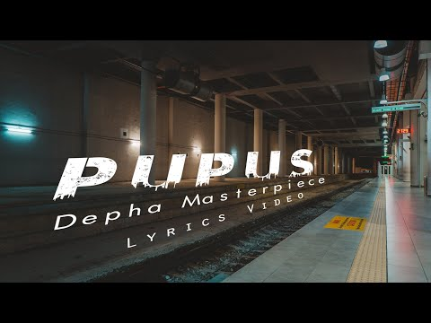 Pupus Lyrics - Depha Masterpiece video