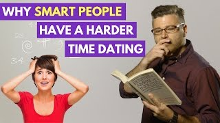 5 Reasons Why Smart People Suck at Dating