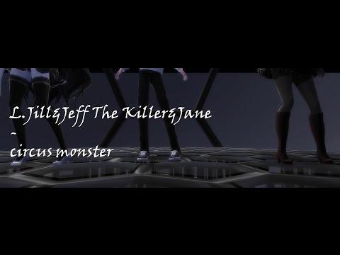 【MMD】L.Jill&Jeff The killer& Jane- Circus Monster