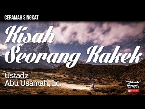 Ceramah Singkat : Kisah Seorang Kakek - Ustadz Abu Usamah, Lc.