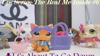 LPS Series-The Real Me Inside #6-It's About To Go Down(SE1)