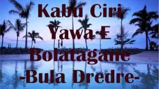 Kabu Ciri Yawa E Bolatagane - Bula Dredre