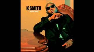 Watch K Smith Never Let Em Stop Me video