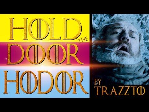 HOLD THE DOOR HODOR by Trazzto - Parodia Juego de Tronos