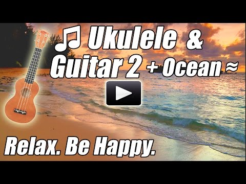 Ukulele & Acoustic Guitar 2 Happy Relaxing Instrumental Music Relax Songs Playlist Ocean Mix Best