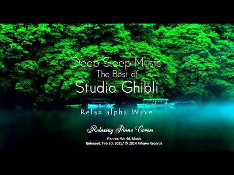 Deep Sleep Music – The Best Of Studio Ghibli Part 1: Relaxing Piano Covers