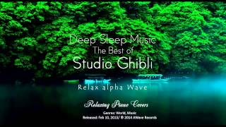 Deep Sleep Music ? The Best Of Studio Ghibli Part 1: Relaxing Piano Covers