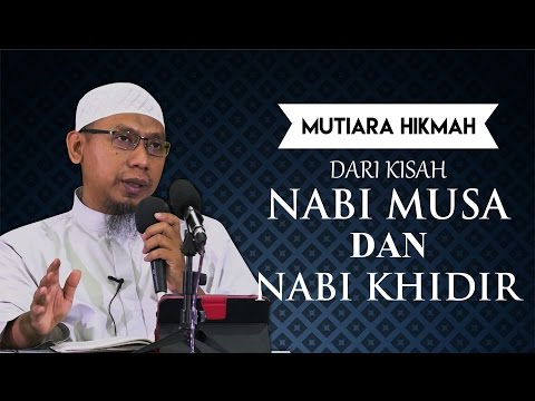 Mutiara Hikmah Dari Kisah Nabi Musa & Nabi Khidir - Ustadz Muhammad Ali Abu Ibrahim