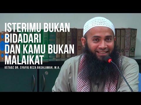 Isterimu Bukan Bidadari Dan Kamu Bukan Malaikat - Ustadz Dr. Syafiq Reza Basalamah, M.a. ᴴᴰ video