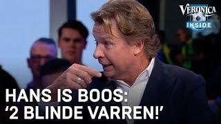 Hans maakt zich boos: 'Twee blinde VARREN!' | VERONICA INSIDE