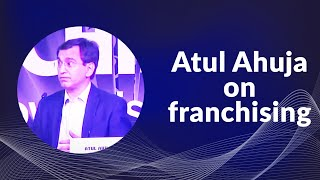Atul ahuja on franchising