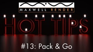 Maxwell Render HOT TIPS Tutorial #13 - Pack and Go