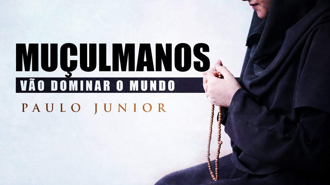 Os Muçulmanos Vão Dominar o Mundo - Paulo Junior