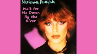 Watch Marianne Faithfull Wait For Me Down By The River video