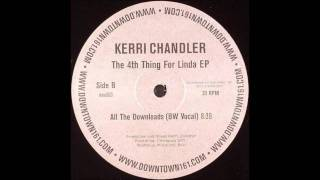 Kerri Chandler - All The Downloads (BW Vocal)