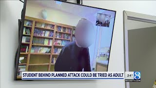 Prosecutors want to try student who planned attack as adult