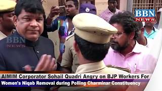 Sohail Quadri Angry on BJP Workers For Women's Niqab Removal during Polling Charminar Constituency