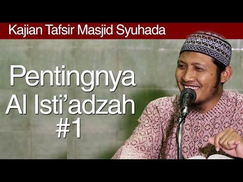 Kajian Tafsir : Pentingnya Al Isti'adzah (Bagian 1) - Ustadz Zaid Susanto