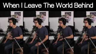When I Leave The World Behind - Barbershop Multitrack - Danny Fong