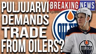 Puljujarvi demands trade from Oilers?