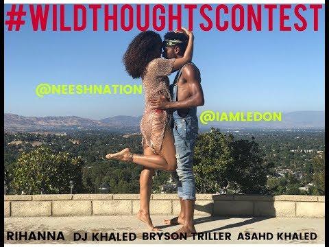 #WILDTHOUGHTSCONTEST | RIHANNA | DJ KHALED | BRYSON TILLER | NEESHNATION | ASHANTI LEDON thumbnail
