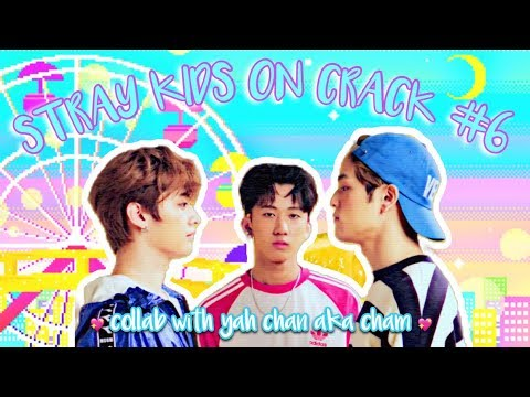 ✖️ STRAY KIDS ON CRACK #6: COLLAB WITH YAH CHAN AKA CHAM ✖️