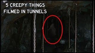 TOP 5 CREEPY THINGS FILMED IN TUNNELS