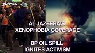 Your views on Al Jazeera's xenophobia coverage & BP oil spill ignites tech activism | reVIEW