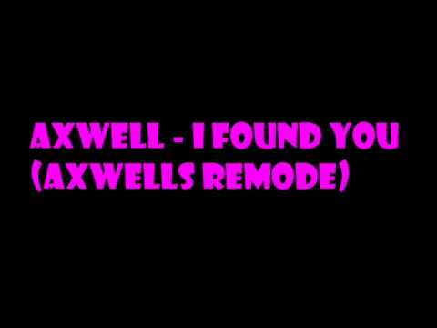 Axwell - I Found You (Axwells Remode)