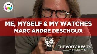 Me, Myself & My Watches: Marc André Deschoux