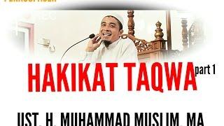 HAKIKAT TAQWA التقوى إلى الله ( part 1), ust. H. Muhammad Muslim, MA 2017 الإسلام
