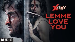 Full Audio: Lemme Love You | X Ray (The Inner Image) | Rahul Sharma,Yaashi Kapoor | Sameer