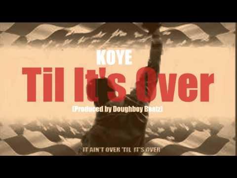 download lagu Koye - Til It`s Over Prod. By Doughboy Beatz gratis
