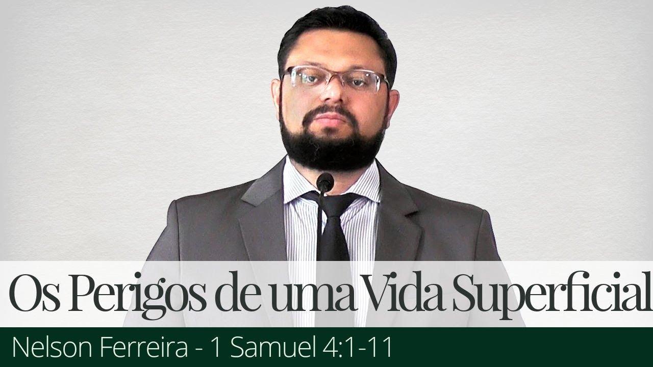 Os Perigos de uma Vida Superficial - Nelson Ferreira