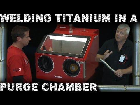 How to Weld Titanium inside a Purge Chamber