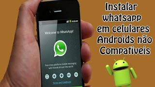 Como Instalar Whatsapp em celulares Android não Compatíveis