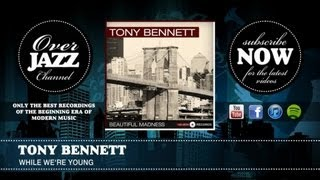 Watch Tony Bennett While Were Young video