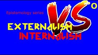 Internalism vs Externalism- Epistemology