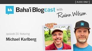 Baha'i Blogcast with Rainn Wilson - Episode 35: Michael Karlberg