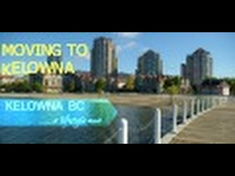 Moving To Kelowna, British Columbia, Canada