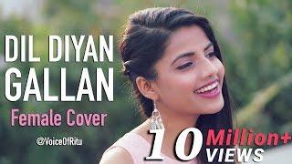 Dil Diyan Gallan Song | Tiger Zinda Hai | Female Cover Version by VoiceOfRitu | Ritu Agarwal
