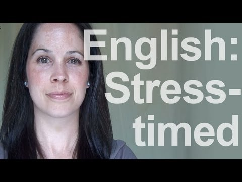 English:  A Stress-Timed Language – American Pronunciation
