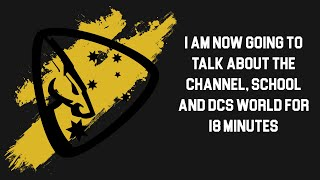 I am now going to talk about the Channel, School and DCS World for 18 minutes