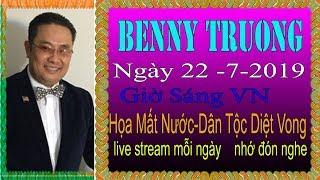 Benny Truong Truc Tiep   Ngày 22/7/2019 (Sáng  vn