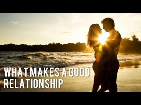 what makes a good dating relationship