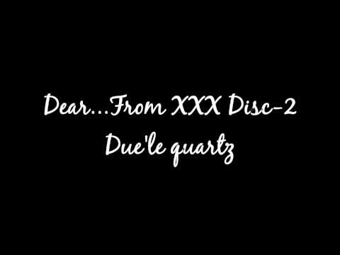 Due' Le Quartz - Dear...from Xxx Disc-2 video