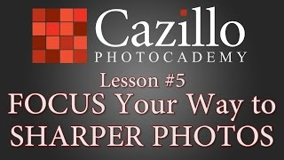 FOCUS Your Way to Sharper Photos - PHOTOCADEMY Lesson #5